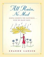 All Rain, No Mud: Simple Secrets for Happiness ... Even on Rainy Days, Sharon G.