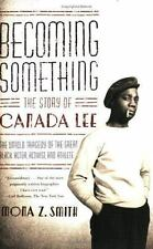 Becoming Something: The Story of Canada Lee, Smith, Mona Z., Good Book