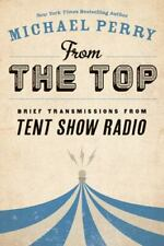 From the Top : Brief Transmissions from Tent Show Radio by Michael Perry