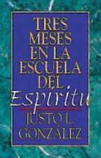 Tres Meses en la Escuela de...: Tres Meses en la Escuela del Espiritu by...