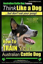 Australian Cattle Dog: Australian Cattle Dog Training Think Like Me . but.