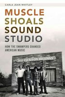 Muscle Shoals Sound Studio : How the Swampers Changed American Music, Paperba...