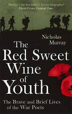 The Red Sweet Wine of Youth: The Brave and Brief Lives of the War Poets by Nicholas Murray (Paperback, 2012)