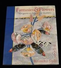 Fantasies and Flowers : Origami in Fabric for Quilters by Kumiko Sudo
