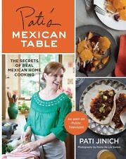 Pati's Mexican Table : The Secrets of Real Mexican Home Cooking by Pati...