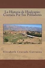 La Historia de Hualcayán: Contada Por Sus Pobladores by Elizabeth Carranza...