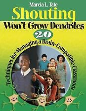 Shouting Won't Grow Dendrites: 20 Techniques for Managing a Brain-Compatible Cla