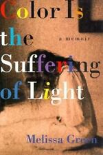 Color Is the Suffering of Light: A Memoir Green, Melissa Hardcover