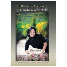 El Poder de Aceptar y Transformar Tu Vida : El Camino a Experimentar el...