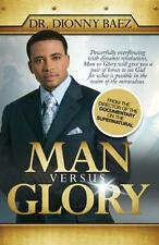 Man Versus Glory: Powerfully overflowing with dynamic revelations Man vs Glory