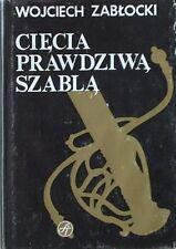 Cięcia prawdziwą szablą - Wojciech Zabłocki  (89) szabla broń biała edged weapon
