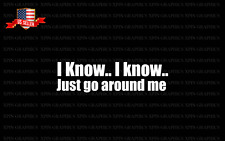 I know I know Just go around me i'm flooring Funny Bumper Decal Sticker Graphic