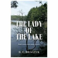 The Lady of the Lake by R. E. Braczyk (2013, Paperback)