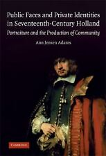 Public Faces And Private Identities In Seventeenth-Century Holland: Portraitu...
