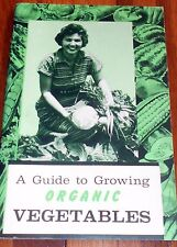 A GUIDE TO GROWING ORGANIC VEGETABLES by Rodale Press, 1960, PB
