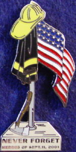 NEVER FORGET 9/11 PIN Firefighter Heroes of Sept 11 Hat Axe Coat Flag & Pedestal
