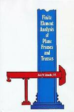 NEW Finite Element Analysis of Plane Frames and Trusses by Jack W. Schwalbe