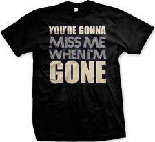 You're Gonna Miss Me When I'm Gone Party Night Song Lyrics Funny Men's T-shirt