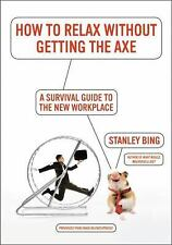 How to Relax Without Getting the Axe: A Survival Guide to the New Workplace: ...