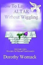 How to Lay on the Altar Without Wiggling Vol. II : Principles for Personal...