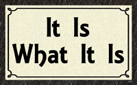 (It Is What It Is) sign, plaque, gift, quotes, sayings, novelty, wall decor