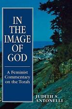 In the Image of God : A Feminist Commentary on the Torah by Judith S....