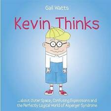 Kevin Thinks: ...About Outer Space, Confusing Expressions and the Perfectly Logical World of Asperger Syndrome by Gail Eileen Watts (Hardback, 2012)