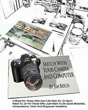 Sketch with Your Camera and Computer : A Book for Those W Ho Can't Do Plein Air,