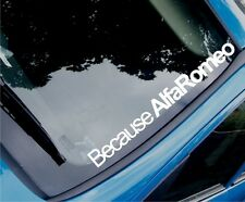 Car Sticker BECAUSE ALFA ROMEO Funny Novelty Window Bumper Boot Door LARGE