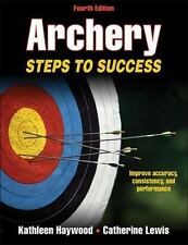 Archery-4th Edition : Steps to Success by Kathleen Haywood and Catherine...
