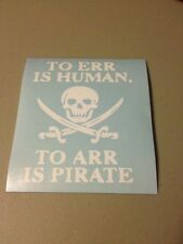 To Err Is Human,To Arr Is Pirate Vinyl Die Cut Decal,window,car,truck,funny,iPad
