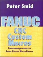 Fanuc CNC Custom Macros: Programming Resources for Fanuc Custom Macro B Users