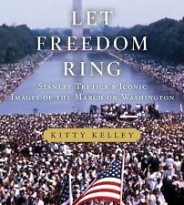 Let Freedom Ring : Stanley Tretick's Iconic Images of the March on Washington...