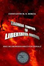 Tainele Timpului Si Libertatea Fanteziei : Eseu de Cronodinamica Fictionala...