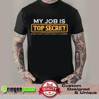 MY JOB IS TOP SECRET tshirt cotton funny designer tee work job mechanic fashion