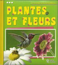 LE MONDE EST MERVEILLEUX : PLANTES ET FLEURS  - GOELETTE JEUNESSE  - NEUF
