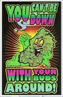 You Can't Be Down With Your Buds Around Blacklight Poster 23 x 35