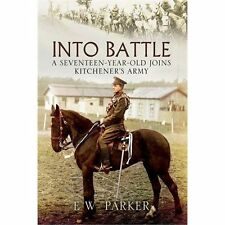 Into Battle: A Seventeen-Year-Old Joins Kitchener's Army, Parker, E.W.