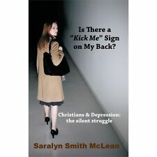 Is There a Kick Me Sign on My Back? : Christians and Depression: the Silent...