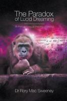 The Paradox of Lucid Dreaming: A Metaphysical Theory of Mind (Paperback or Softb