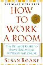 How to Work a Room : The Ultimate Guide to Savvy Socializing in Person and Onli…