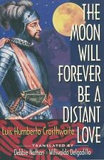 The Moon Will Forever Be a Distant Love by Crosthwaite, Luis Humberto