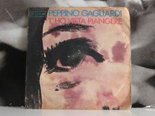 "PEPPINO GAGLIARDI - T' HO VISTA PIANGERE / AMORE MI MANCHI 45 GIRI 7"""
