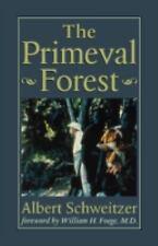 The Primeval Forest by Rhena Schweitzer Miller and Albert Schweitzer (1998,...