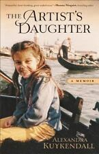 The Artist's Daughter : A Memoir by Alexandra Kuykendall (2013, Paperback)