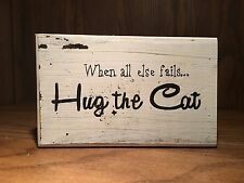 hug the cat Rustic Distressed farmhouse style Wood Sign, home decor, FREE SHIP!!
