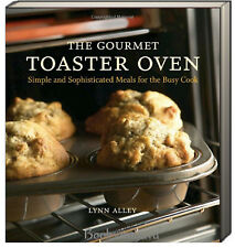 The Gourmet Toaster Oven (pb) by Lynn Alley Simple and Sophisticated meals NEW
