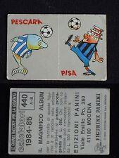 ***CALCIATORI PANINI 1984/85*** ADESIVI PESCARA/PISA N.440- NUOVO!!!