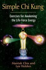 Simple Chi Kung: Exercises for Awakening the Life-Force Energy, Holden, Lee, Chi
