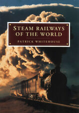 STEAM RAILWAYS OF THE WORLD - BY PATRICK WHITEHOUSE 1992 - NEW